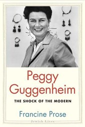 Peggy guggenheim: the shock of the modern | Francine Prose |