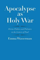 Apocalypse as Holy War - Divine Politics and Polemics in the Letters of Paul | Emma Wasserman |