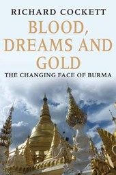 Blood, Dreams and Gold - The Changing Face of Burma