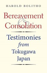 Bereavement and Consolation - Testimonies from Tokugawa Japan | Harold Bolitho |