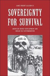 Sovereignty for Survival - American Energy Development and Indian Self-Determination | James Robert Allison |