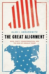 The Great Alignment - Race, Party Transformation, and the Rise of Donald Trump