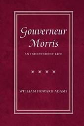 Gouverneur Morris - An Independent Life
