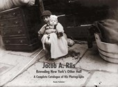 "Jacob A. Riis: Revealing New York`s ""Other Half"" - A Complete Catalogue of His Photographs"