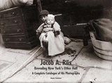 "Jacob A. Riis: Revealing New York`s ""Other Half"" - A Complete Catalogue of His Photographs 