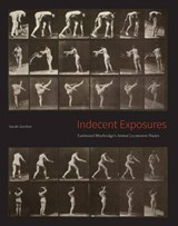 "Indecent Exposures - Eadweard Muybridge`s ""Animal Locomotion"" Nudes 