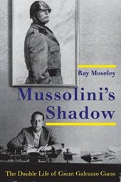 Mussolini's Shadow - The Double Life of Galeazzo Ciano