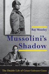 Mussolini's Shadow - The Double Life of Galeazzo Ciano | Ray Moseley |