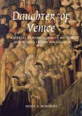Daughter of Venice - Caterina Corner, Queen of Cyprus and Woman of the Renaissance