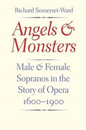 Angels and Monsters - Male and Female Sopranos in the Story of Opera, 1600-1900