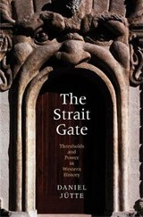 The Strait Gate - Thresholds and Power in Western History | Daniel Jütte |
