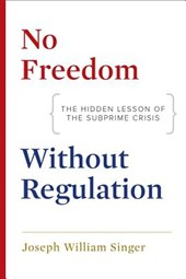 No Freedom without Regulation - The Hidden Lesson of the Subprime Crisis