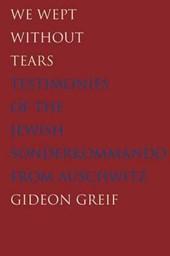 We Wept Without Tears - Testimonies of the Jewish Sonderkommando from Auschwitz