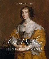 On Display - Henrietta Maria and the Materials of Magnificence at the Stuart Court