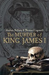 The Murder of King James I | Alastair Bellany |