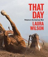 That Day - Photographs in the American West | Laura Wilson |