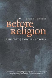 Before Religion - A History of a Modern Concept