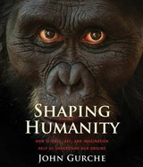 Shaping Humanity - How Science, Art, and Imagination Help Us Understand Our Origins | John Gurche |