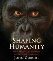 Shaping Humanity - How Science, Art, and Imagination Help Us Understand Our Origins