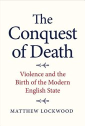 The Conquest of Death - Violence and the Birth of the Modern English State