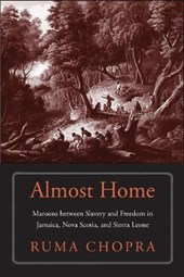 Almost Home - Maroons between Slavery and Freedom in Jamaica, Nova Scotia, and Sierra Leone