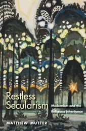 Restless Secularism - Modernism and the Religious Inheritance