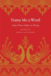 Name Me a Word - Indian Writers Reflect on Writing