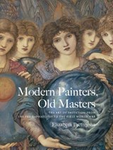 Modern Painters, Old Masters - The Art of Imitation from the Pre-Raphaelites to the First World War | Elizabeth Prettejohn |