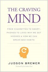 Craving mind : from cigarettes to smartphones to love | Judson Brewer |