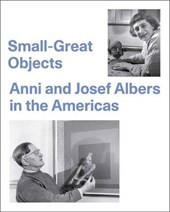 Small-Great Objects - Anni and Josef Albers in the Americas