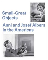 Small-Great Objects - Anni and Josef Albers in the Americas | Jennifer Reynolds-kaye |