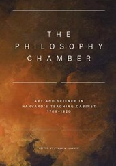 The Philosophy Chamber - Art and Science in Harvard`s Teaching Cabinet, 1766-1820