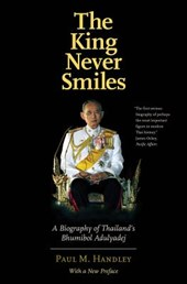 The King Never Smiles - A Biography of Thailand`s Bhumibol Adulyadej | Paul M. Handley |