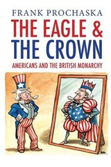 The Eagle and the Crown - Americans and the British Monarchy | Frank Prochaska |