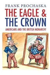 The Eagle and the Crown - Americans and the British Monarchy