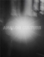 Analog Culture - Printer`s Proofs from the Schneider/Erdman Photography Lab, 1981-2001