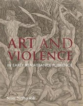Art and Violence in Early Renaissance Florence | Scott Nethersole |