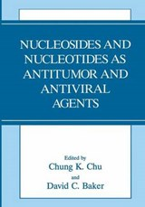 Nucleosides and Nucleotides as Antitumor and Antiviral Agents | Chung K. Chu |