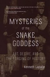 Mysteries of the Snake Goddess | Kenneth Lapatin |