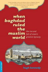 When Baghdad Ruled the Muslim World | Hugh Kennedy |
