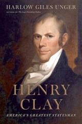 Henry Clay | Harlow Giles Unger |