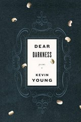 Dear Darkness | Kevin Young |