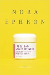I Feel Bad about My Neck | Nora Ephron |