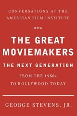 Conversations at the American Film Institute with the Great Moviemakers | George Stevens Jr |