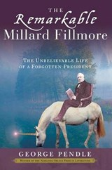 The Remarkable Millard Fillmore | George Pendle |