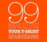 99 Ways to Cut, Sew, Trim, And Tie Your T-shirt into Something Special | Faith; Blakeney |