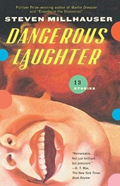 Dangerous Laughter | Steven Millhauser |