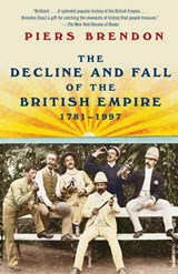 The Decline and Fall of the British Empire, 1781-1997 | Piers Brendon |