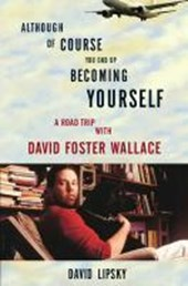 Although of Course You End Up Becoming Yourself | David Lipsky |
