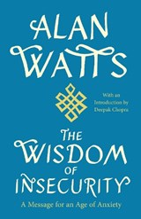 The Wisdom of Insecurity | Alan Watts |
